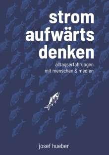 Josef Hueber: Stromaufwärts denken, Buch
