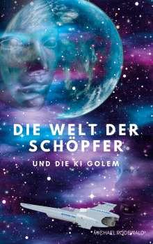 Michael Rodewald: Die Welt der Schöpfer und die KI Golem, Buch