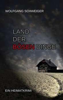 Wolfgang Schweiger: Land der bösen Dinge, Buch