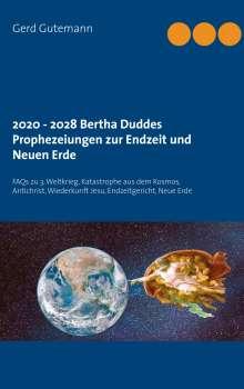 Gerd Gutemann: 2020 - 2028 Bertha Duddes Prophezeiungen  zur Endzeit und Neuen Erde, Buch