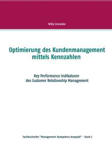Willy Schneider: Optimierung des Kundenmanagement mittels Kennzahlen, Buch