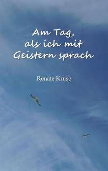 Renate Kruse: Am Tag, als ich mit Geistern sprach, Buch