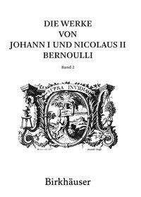 Johann I Bernoulli: Die Werke von Johann I und Nicolaus II Bernoulli, Buch