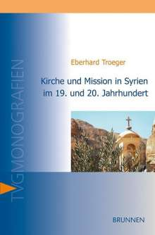 Eberhard Troeger: Kirche und Mission in Syrien im 19. und 20. Jahrhundert, Buch