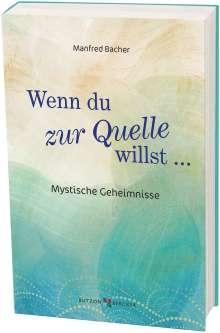 Manfred Bacher: Wenn Du zur Quelle willst, Buch