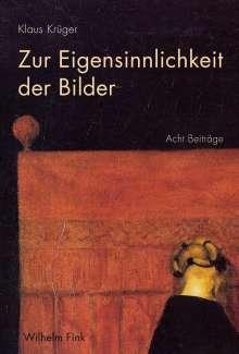 Klaus Krüger: Zur Eigensinnlichkeit der Bilder, Buch