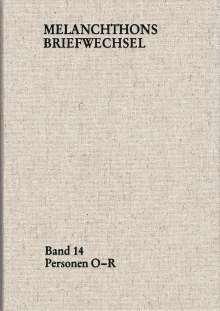 Philipp Melanchthon: Melanchthons Briefwechsel / Regesten (mit Registern). Band 14: Personen O-R, Buch