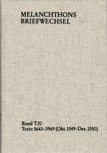 Philipp Melanchthon: Melanchthons Briefwechsel / Textedition. Band T 20: Texte 5643-5969 (Oktober 1549-Dezember 1550), Buch