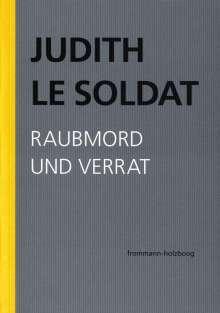 Judith Le Soldat: Judith Le Soldat: Werkausgabe / Band 3: Raubmord und Verrat, Buch