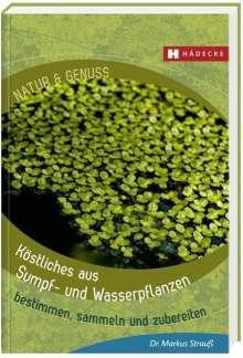Markus Strauß: Köstliches von Sumpf- und Wasserpflanzen, Buch