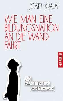 Josef Kraus: Wie man eine Bildungsnation an die Wand fährt, Buch