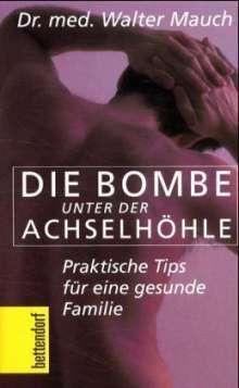 Walter Mauch: Die Bombe unter der Achselhöhle!, Buch