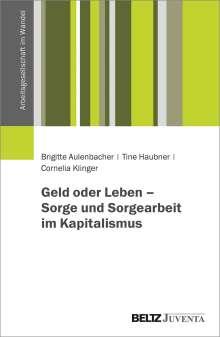 Brigitte Aulenbacher: Geld oder Leben - Sorge und Sorgearbeit im Kapitalismus, Buch