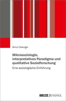 Almut Zwengel: Mikrosoziologie, interpretatives Paradigma und qualitative Sozialforschung, Buch