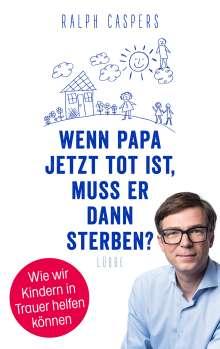 Ralph Caspers: Wenn Papa jetzt tot ist, muss er dann sterben?, Buch