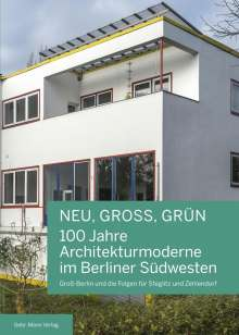 Nicola Bröcker: NEU, GROSS, GRÜN - 100 Jahre Architekturmoderne im Berliner Südwesten, Buch
