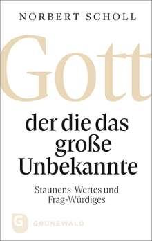 Norbert Scholl: Gott - der die das große Unbekannte, Buch