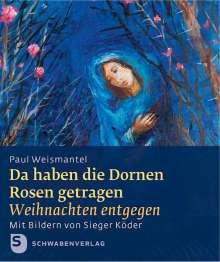 Paul Weisamantel: Da haben die Dornen Rosen getragen, Buch