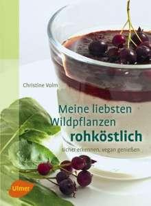 Christine Volm: Meine liebsten Wildpflanzen - rohköstlich, Buch