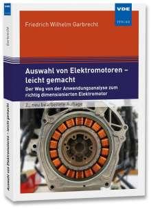 Friedrich Wilhelm Garbrecht: Auswahl von Elektromotoren - leicht gemacht, Buch