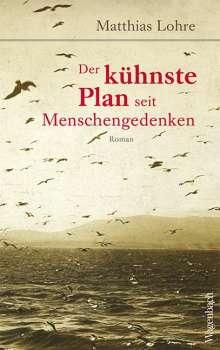 Matthias Lohre: Der kühnste Plan seit Menschengedenken, Buch