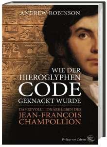 Andrew Robinson: Wie der Hieroglyphen-Code geknackt wurde, Buch
