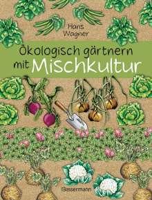 Hans Wagner: Ökologisch gärtnern mit Mischkultur., Buch