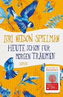 Lori Nelson Spielman: Heute schon für morgen träumen, Buch