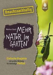 Markus Gastl: Mehr Natur im Garten, Buch