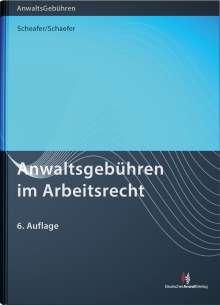 Rolf Schaefer: Anwaltsgebühren im Arbeitsrecht, Buch