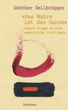 Günther Dellbrügger: »Das Wahre ist das Ganze«, Buch