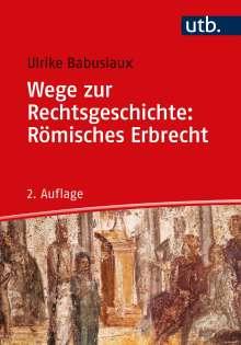 Ulrike Babusiaux: Wege zur Rechtsgeschichte: Römisches Erbrecht, Buch
