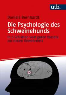 Daniela Bernhardt: Die Psychologie des Schweinehunds, Buch