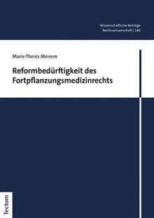 Marie-Theres Merrem: Reformbedürftigkeit des Fortpflanzungsmedizinrechts, Buch