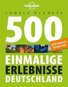Jens Bey: Lonely Planets 500 Einmalige Erlebnisse Deutschland, Buch