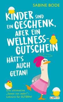 Sabine Bode: Kinder sind ein Geschenk ... aber ein Wellness-Gutschein hätt's auch getan, Buch