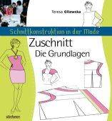 Teresa Gilewska: Schnittkonstruktion in der Mode - Zuschnitt: Die Grundlagen, Buch