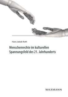Hans Jakob Roth: Menschenrechte im kulturellen Spannungsfeld des 21. Jahrhunderts, Buch