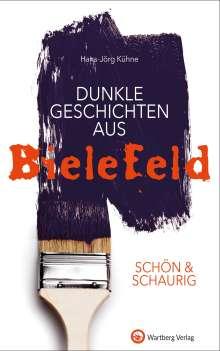 Hans-Jörg Kühne: SCHÖN & SCHAURIG - Dunkle Geschichten aus Bielefeld, Buch