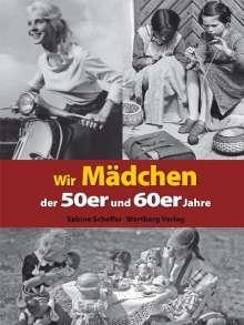 Sabine Scheffer: Wir Mädchen der 50er und 60er Jahre, Buch