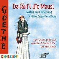 Johann Wolfgang von Goethe: Da läuft die Maus! Goethe für Kinder und andere Zauberlehrlinge, CD