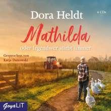 Dora Heldt: Mathilda oder Irgendwer stirbt immer, 4 CDs