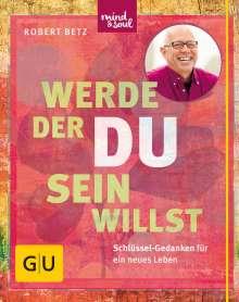 Robert Betz: Werde, der du sein willst, Buch