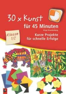 Birgit Brandenburg: 30 x Kunst für 45 Minuten Klasse 1/2, Buch