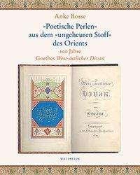 Anke Bosse: »Poetische Perlen« aus dem »ungeheuren Stoff« des Orients, Buch