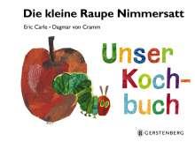 Eric Carle: Die kleine Raupe Nimmersatt - Unser Kochbuch, Buch