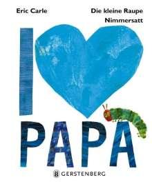 Eric Carle: Die kleine Raupe Nimmersatt - I love Papa, Buch