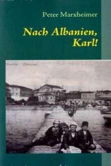 Peter Marxheimer: Nach Albanien, Karl!, Buch