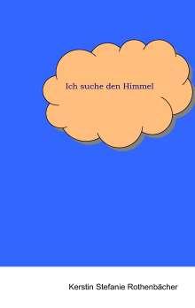 Kerstin Stefanie Rothenbächer: Ich suche den Himmel, Buch