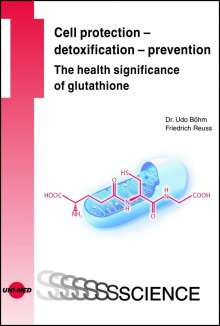 Udo Böhm: Cell protection - detoxification - prevention: The health significance of glutathione, Buch